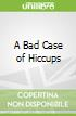 A Bad Case of Hiccups