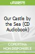 Our Castle by the Sea (CD Audiobook)