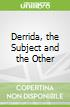 Derrida, the Subject and the Other