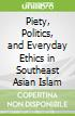 Piety, Politics, and Everyday Ethics in Southeast Asian Islam