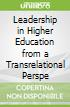 Leadership in Higher Education from a Transrelational Perspe