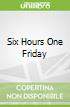 Six Hours One Friday