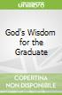God's Wisdom for the Graduate