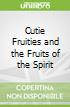 Cutie Fruities and the Fruits of the Spirit