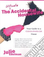 The Ultimate Accidental Housewife libro in lingua di Edelman Julie