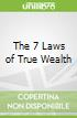 The 7 Laws of True Wealth