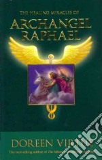 The Healing Miracles of Archangel Raphael libro in lingua di Virtue Doreen