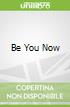 Be You Now