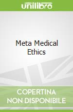 Meta Medical Ethics libro in lingua di Michael A. Grodin