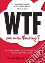 Wtf Are Men Thinking? libro in lingua di Brya Christopher, Almaraz Miguel