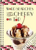 Word Searches with a Cherry on Top libro in lingua di Danna Mark, Goldstein Amy, Heaney Francis