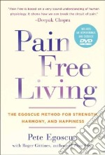 Pain Free Living libro in lingua di Egoscue Pete, Gittines Roger (CON)