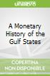A Monetary History of the Gulf States