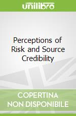 Perceptions of Risk and Source Credibility libro in lingua di Khan Sajid