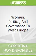 Women, Politics, And Governance In West Europe libro in lingua di Beckwith Karen