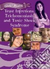 Yeast Infections, Trichomoniasis, and Toxic Shock Syndrome