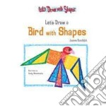 Let's Draw a Bird with Shapes libro in lingua di Randolph Joanne, Muschinske Emily (ILT)