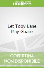 Let Toby Lane Play Goalie libro in lingua di Weeks Jan, Dickson David (ILT)