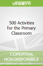 500 Activities for the Primary Classroom libro in lingua di Carol Read