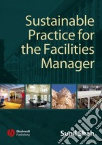 Sustainable Practice for the Facilities Manager libro in lingua di Sunil Shah
