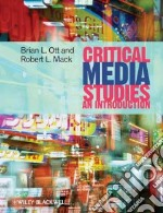 Critical Media Studies libro in lingua di Ott Brain L., Mack Robert L.