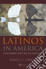 Latinos in America libro in lingua di Gracia Jorge J. E.