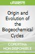 Origin and Evolution of the Biogeochemical Cycles