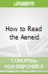 How to Read the Aeneid