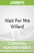 Wait For Mrs Willard