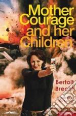 Mother Courage and Her Children libro in lingua di Brecht Bertolt, Kushner Tony (TRN)