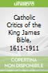 Catholic Critics of the King James Bible, 1611-1911