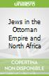 Jews in the Ottoman Empire and North Africa