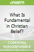 What Is Fundamental in Christian Belief?