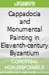 Cappadocia and Monumental Painting in Eleventh-century Byzantium