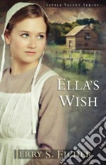 Ella's Wish libro in lingua di Eicher Jerry S.