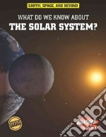 What Do We Know About the Solar System? libro in lingua di Graham Ian