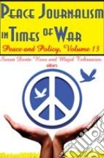 Peace Journalism in Times of War libro in lingua di Ross Susan Dente (EDT), Tehranian Majid (EDT)