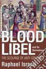 Blood Libel and Its Derivatives libro in lingua di Israeli Raphael