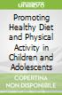 Promoting Healthy Diet and Physical Activity in Children and Adolescents Developmental Issues