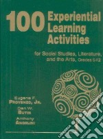 100 Experiential Learning Activities for Social Studies, Literature, and the Arts, Grades 5-12 libro in lingua di Provenzo Eugene F. Jr., Butin Dan W., Angelini Anthony