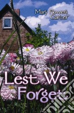 Lest We Forget libro in lingua di Mary , Flowers Carter