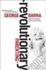Revolutionary Parenting libro in lingua di Barna George