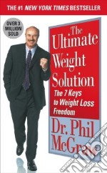 The Ultimate Weight Solution libro in lingua di McGraw Phillip C. Ph.D.