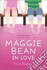 Maggie Bean in Love libro in lingua di Rayburn Tricia