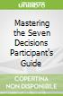 Mastering the Seven Decisions Participant's Guide