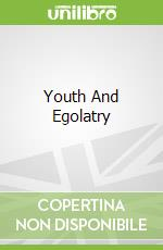 Youth And Egolatry libro in lingua di Pio Baroja