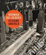 Norman Bel Geddes Designs America libro in lingua di Albrecht Donald (EDT)