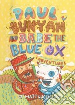 Paul Bunyan and Babe the Blue Ox libro in lingua di Luckhurst Matthew
