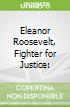 Eleanor Roosevelt, Fighter for Justice: