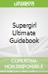 Supergirl Ultimate Guidebook